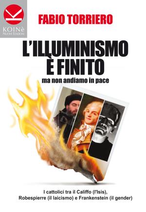 E' arrivato: L'ILLUMINISMO E' MORTO MA NON ANDIAMO IN PACE (Ed. Koinè)
